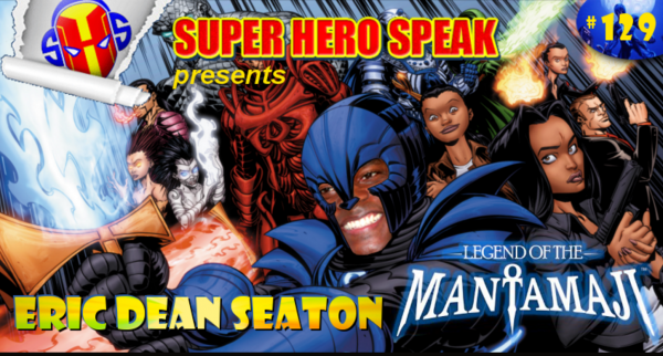 Superhero Speak #129 Eric Dean Seaton